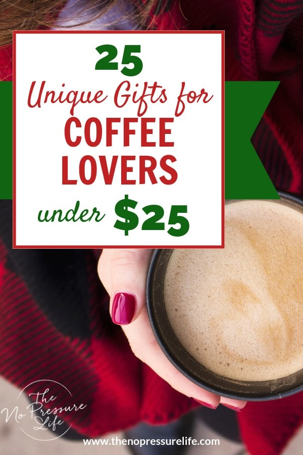 Unique and Inexpensive Gifts for Coffee Lovers Under $25