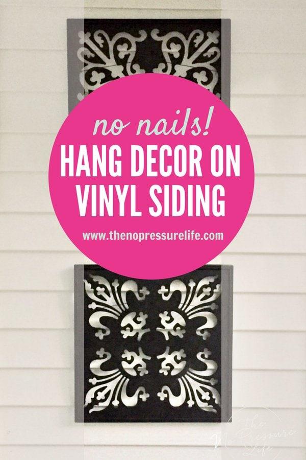 Easy ways to hang decor on vinyl siding