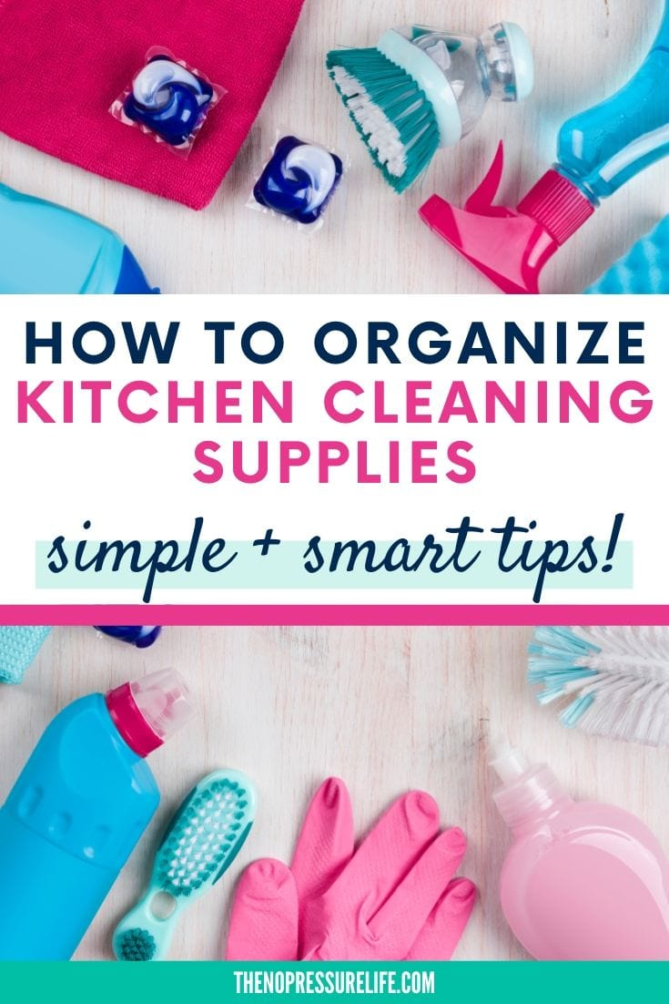"""Colorful cleaning supply bottles with text overlay: How to Organize Kitchen Cleaning Supplies: Simple + Smart Tips"""""""