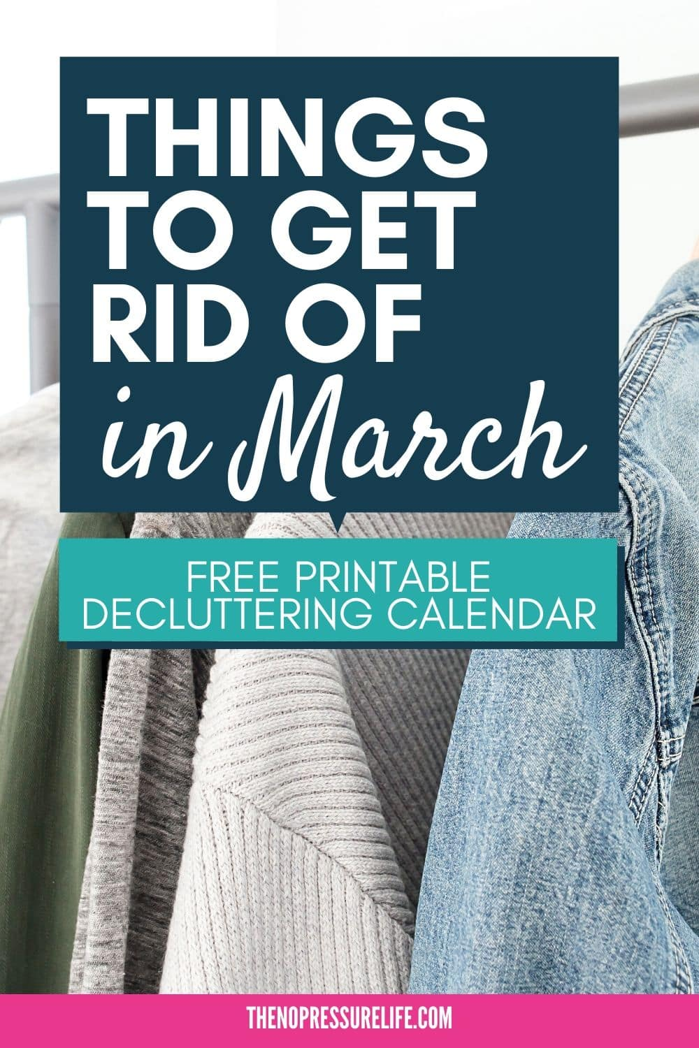 "Clothes hanging on rack with text overlay ""Things to Get Rid of in March"""